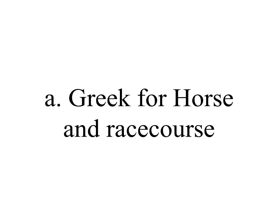 a. Greek for Horse and racecourse