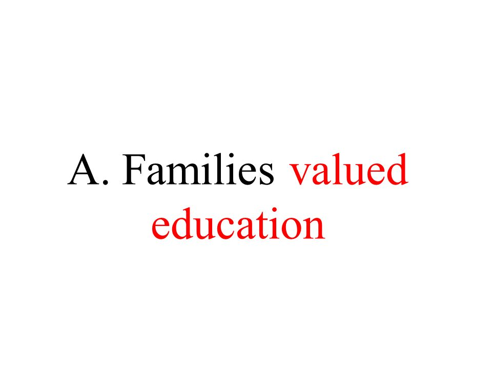A. Families valued education