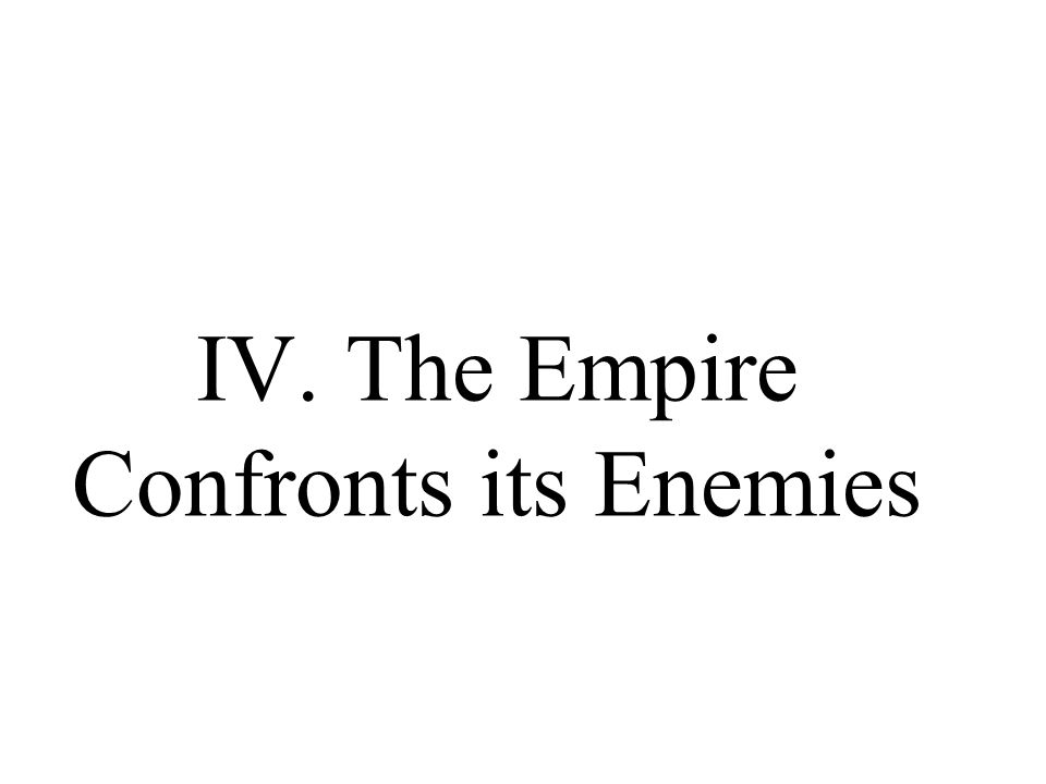 IV. The Empire Confronts its Enemies