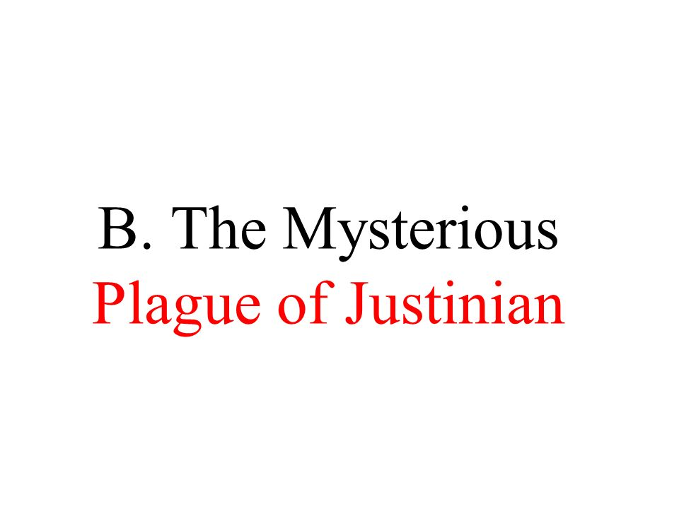 B. The Mysterious Plague of Justinian