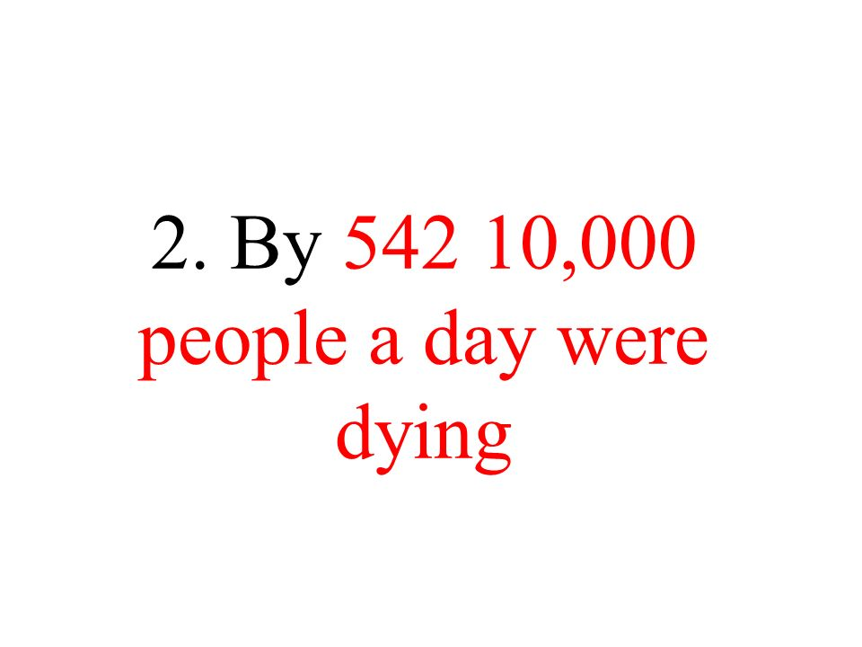 2. By ,000 people a day were dying