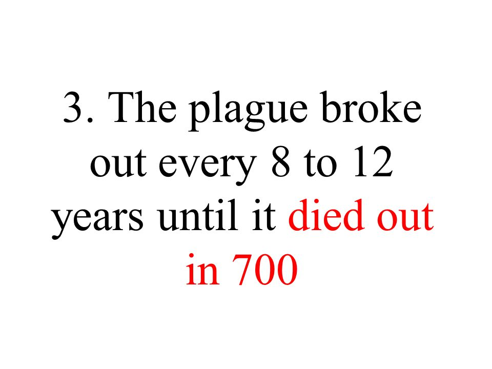 3. The plague broke out every 8 to 12 years until it died out in 700