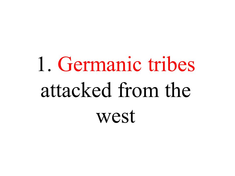 1. Germanic tribes attacked from the west