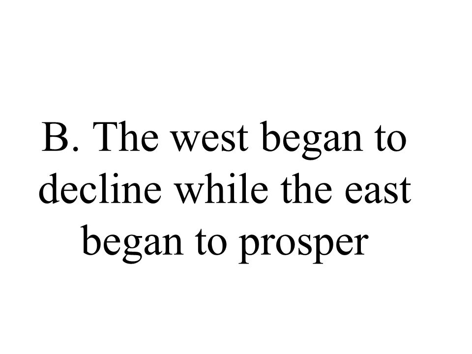 B. The west began to decline while the east began to prosper