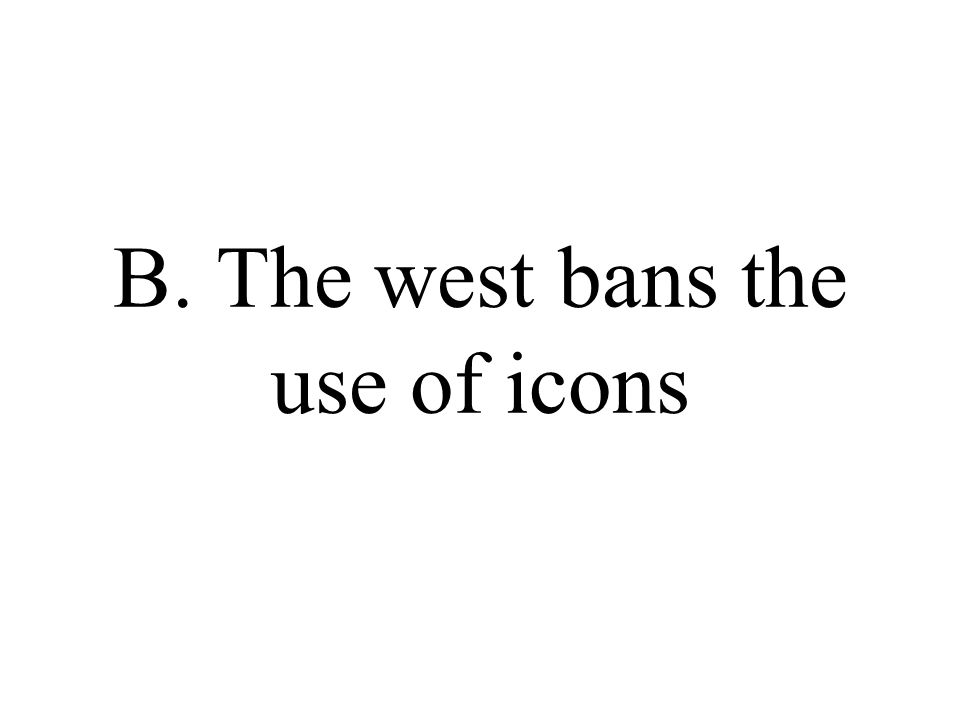 B. The west bans the use of icons