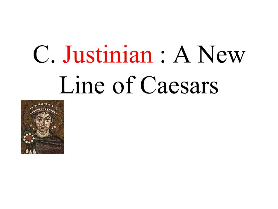 C. Justinian : A New Line of Caesars