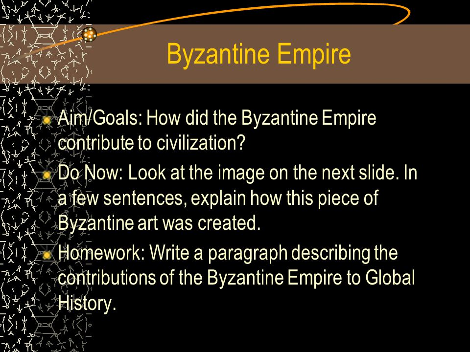 Byzantine Empire Aim/Goals: How did the Byzantine Empire contribute to civilization