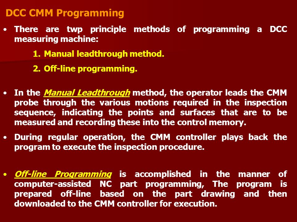 DCC CMM Programming There are twp principle methods of programming a DCC measuring machine: Manual leadthrough method.