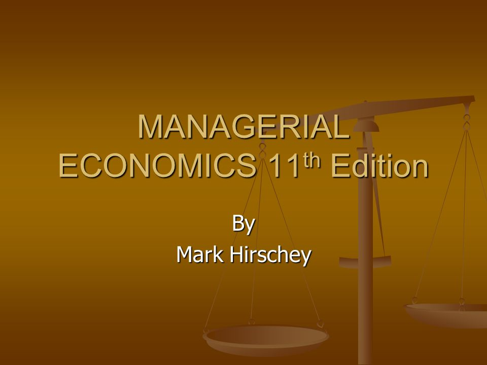 managerial economics by mark hirschey Mark hirschey is the anderson w chandler professor of business at the university of kansas, where he teaches undergraduate and graduate courses in managerial.