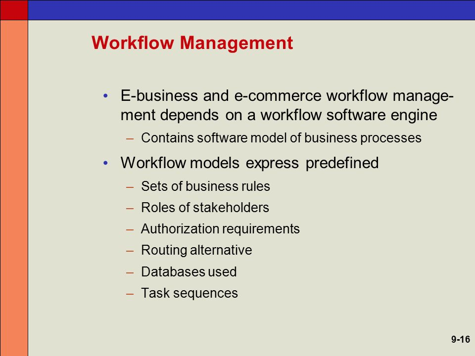Workflow Management E-business and e-commerce workflow manage-ment depends on a workflow software engine.