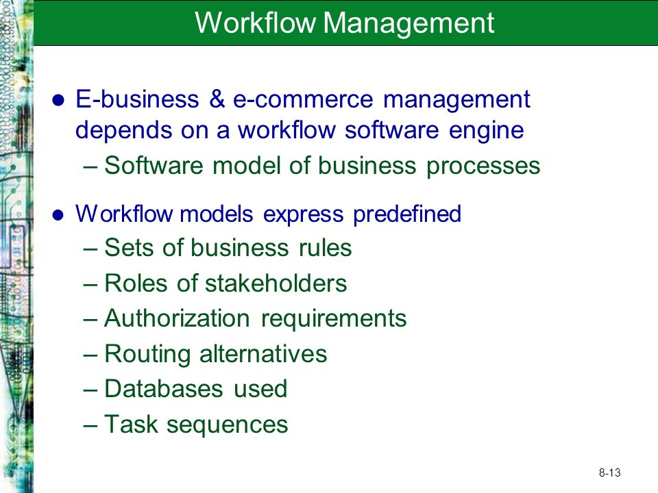 Workflow Management E-business & e-commerce management depends on a workflow software engine. Software model of business processes.