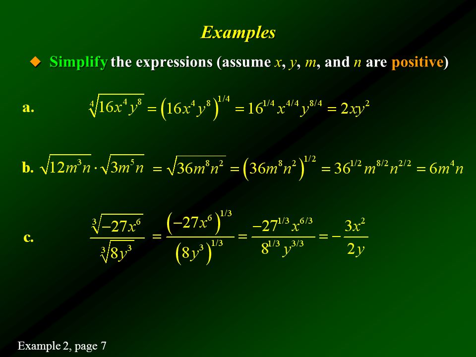 Examples Simplify the expressions (assume x, y, m, and n are positive)