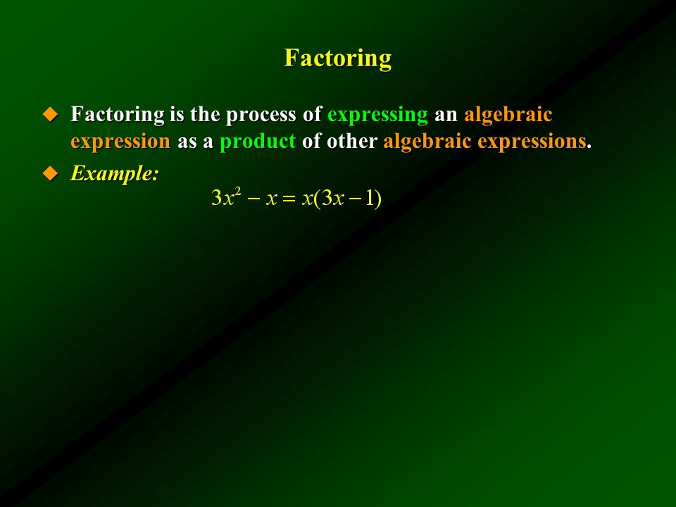 Factoring Factoring is the process of expressing an algebraic expression as a product of other algebraic expressions.