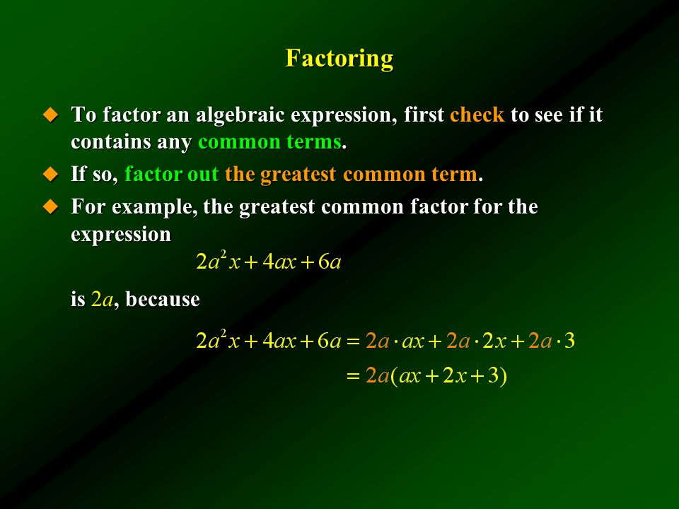 Factoring To factor an algebraic expression, first check to see if it contains any common terms. If so, factor out the greatest common term.