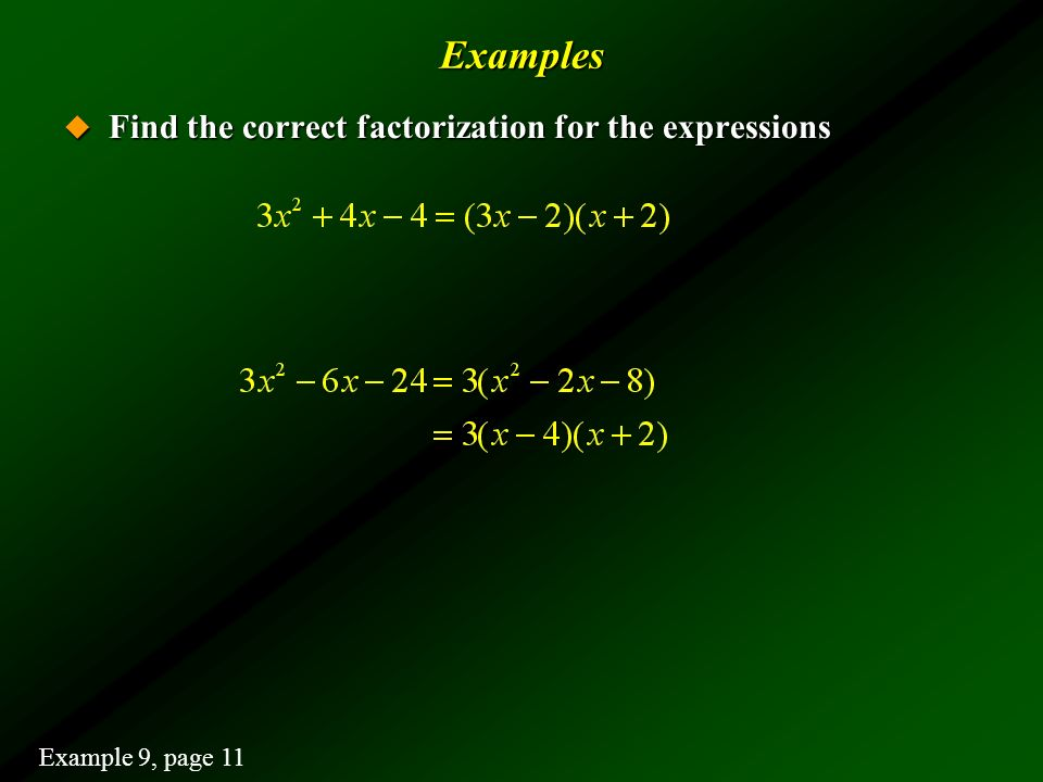 Examples Find the correct factorization for the expressions