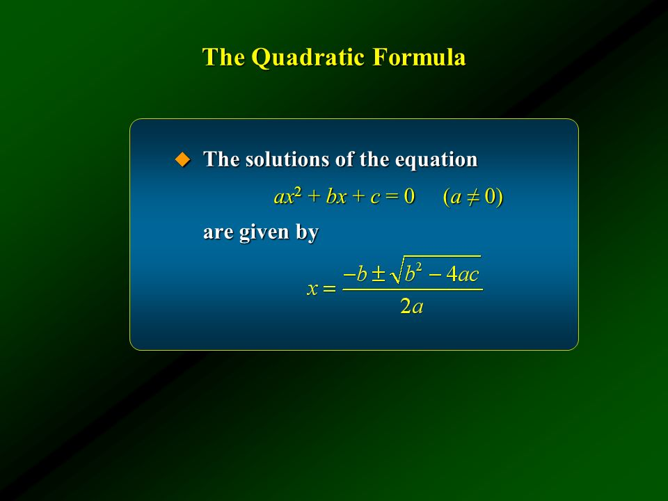 The Quadratic Formula The solutions of the equation