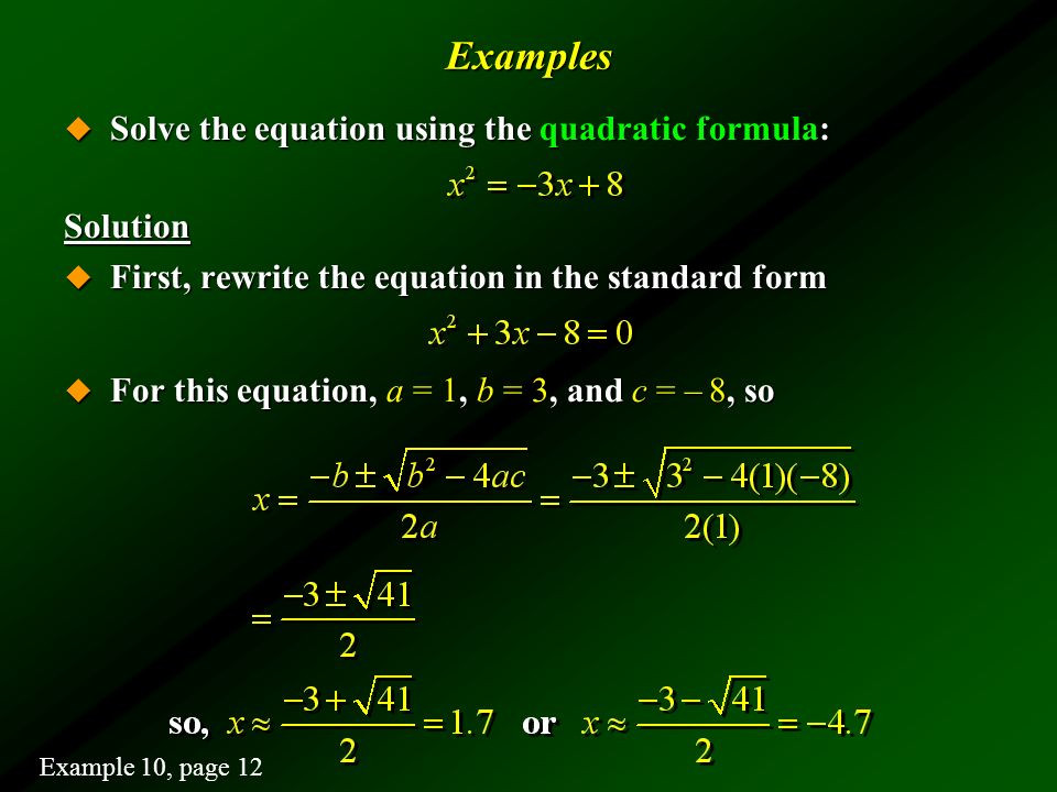 Examples Solve the equation using the quadratic formula: Solution