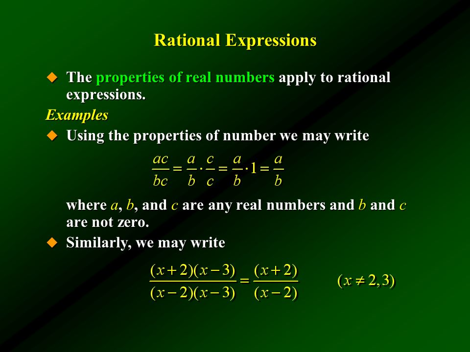 Rational Expressions The properties of real numbers apply to rational expressions. Examples. Using the properties of number we may write.