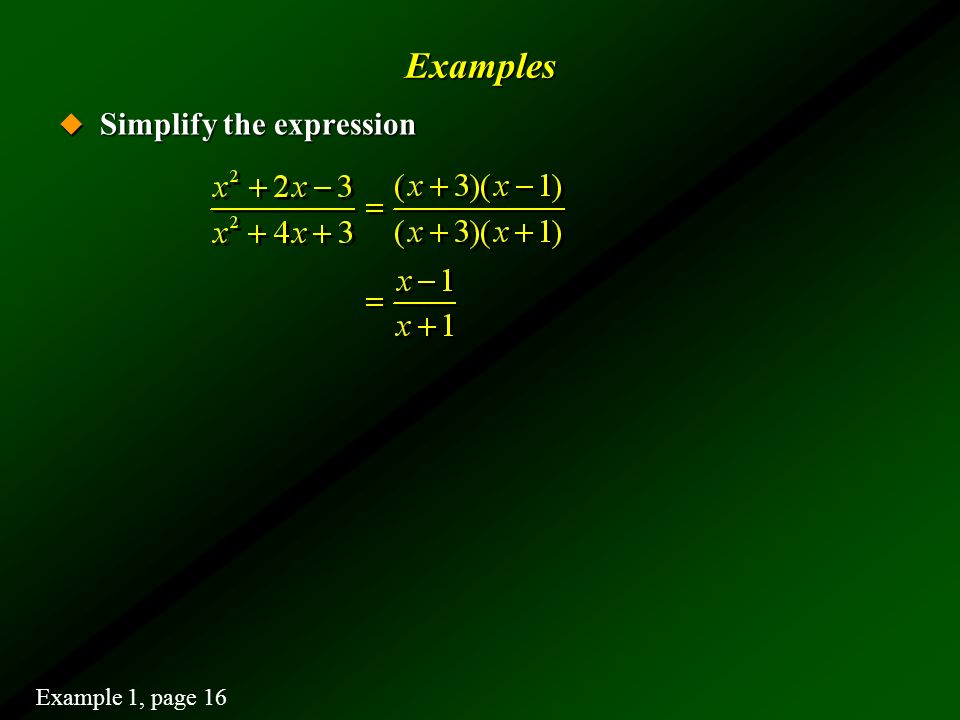 Examples Simplify the expression Example 1, page 16