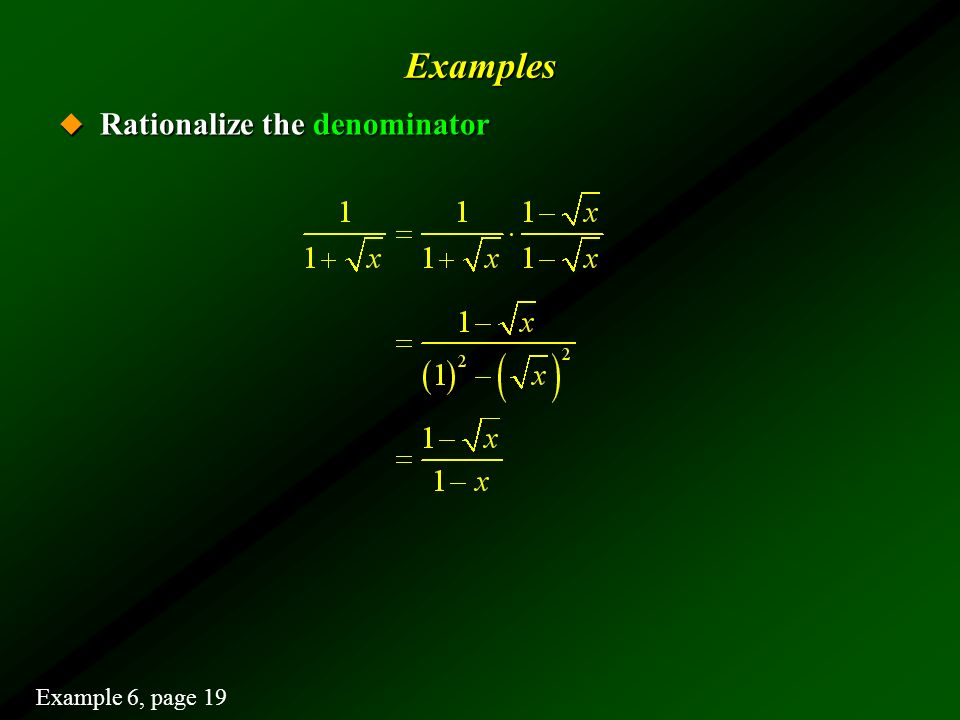 Examples Rationalize the denominator Example 6, page 19