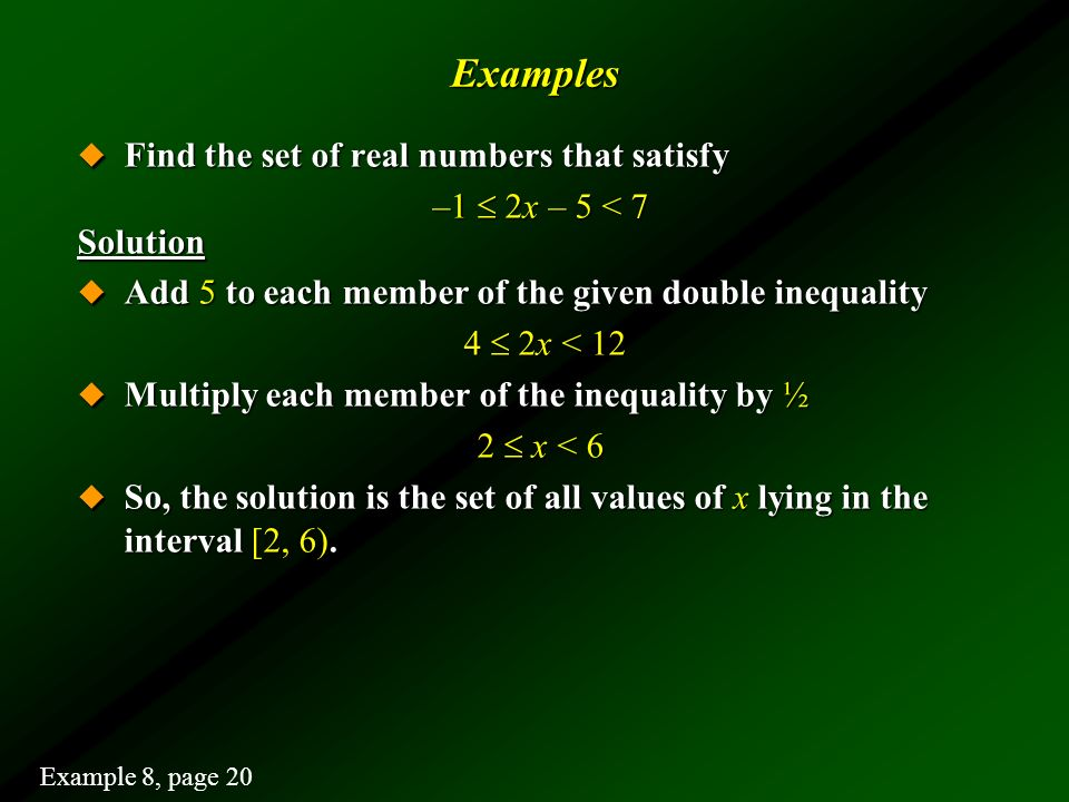 Examples Find the set of real numbers that satisfy –1  2x – 5 < 7