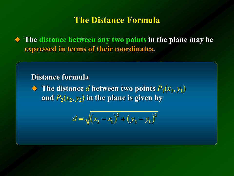 The Distance Formula The distance between any two points in the plane may be expressed in terms of their coordinates.