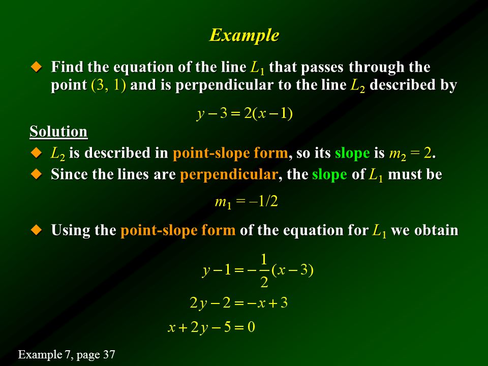 Example Find the equation of the line L1 that passes through the point (3, 1) and is perpendicular to the line L2 described by.