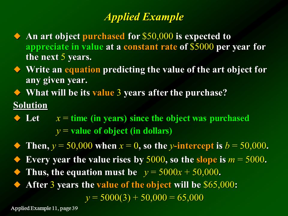 Applied Example An art object purchased for $50,000 is expected to appreciate in value at a constant rate of $5000 per year for the next 5 years.