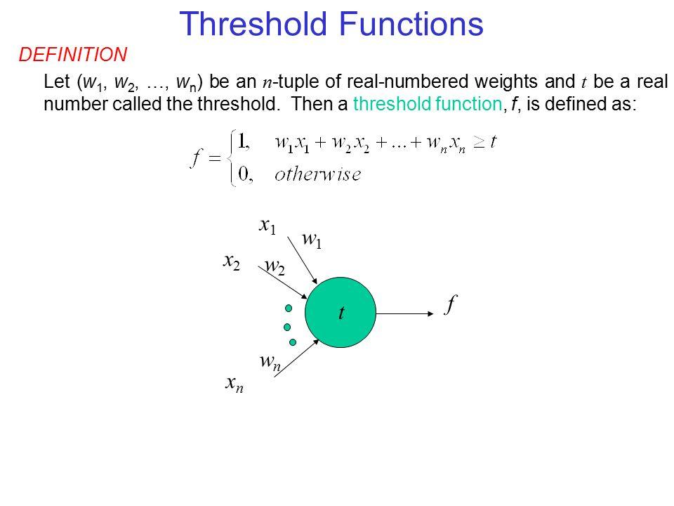 Threshold Functions x1 w1 x2 w2 f t wn xn DEFINITION