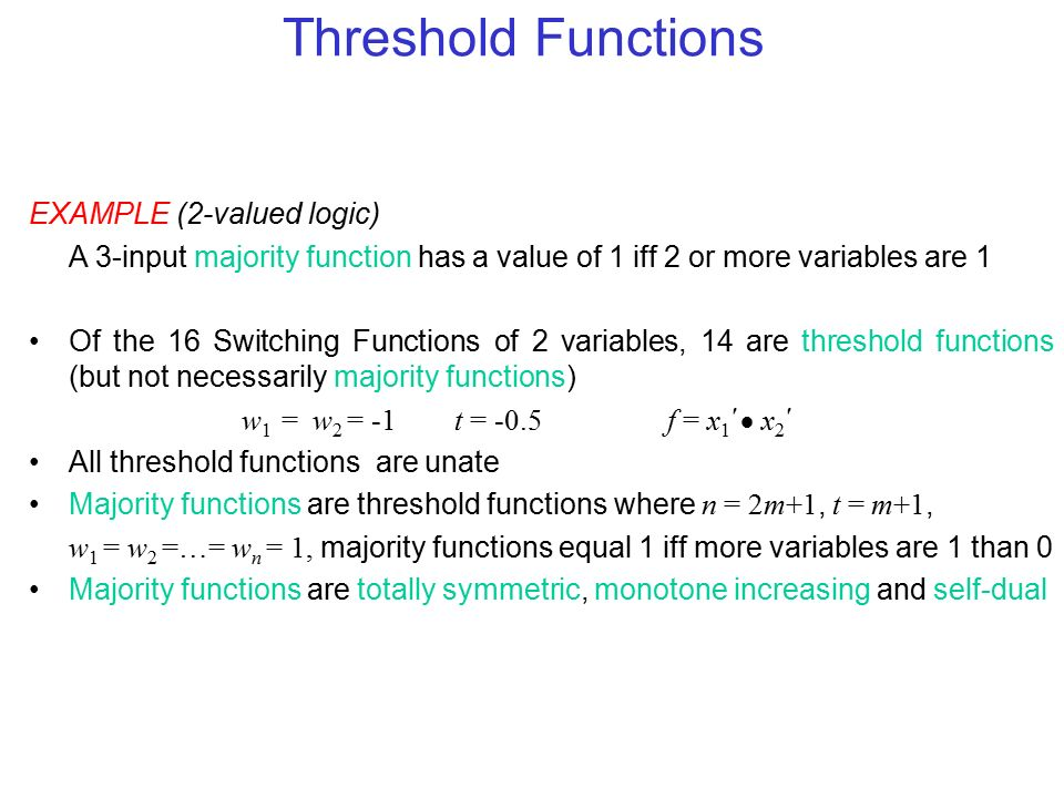 Threshold Functions EXAMPLE (2-valued logic)