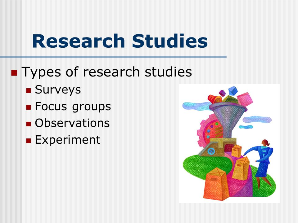 Research Studies Types of research studies Surveys Focus groups