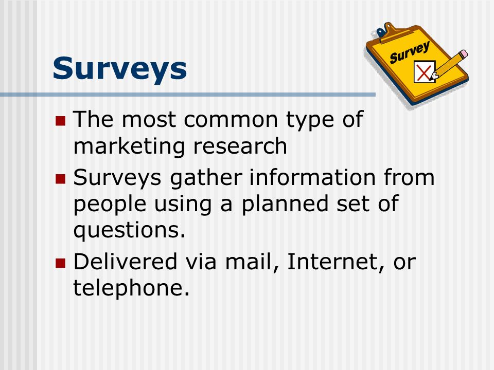 Surveys The most common type of marketing research
