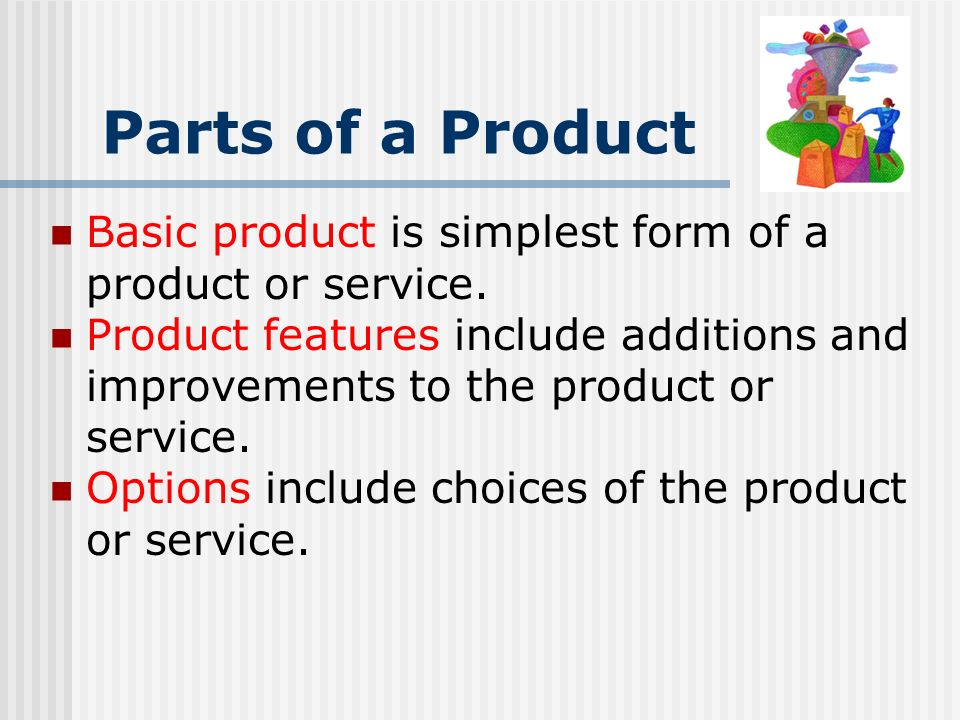 Parts of a Product Basic product is simplest form of a product or service.