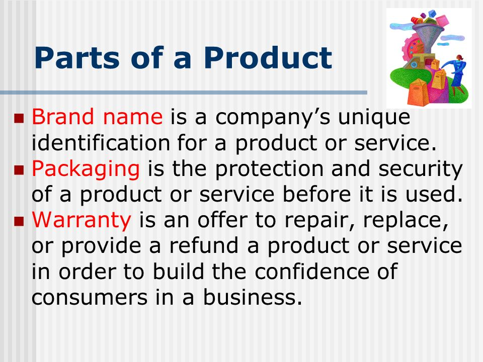 Parts of a Product Brand name is a company's unique identification for a product or service.