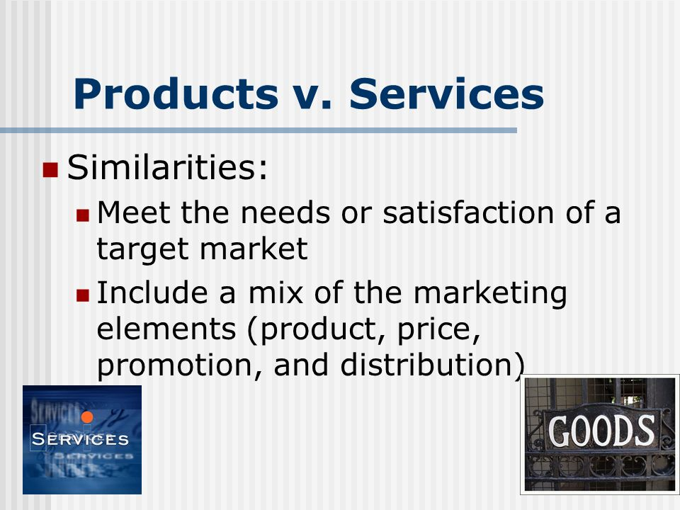 Products v. Services Similarities:
