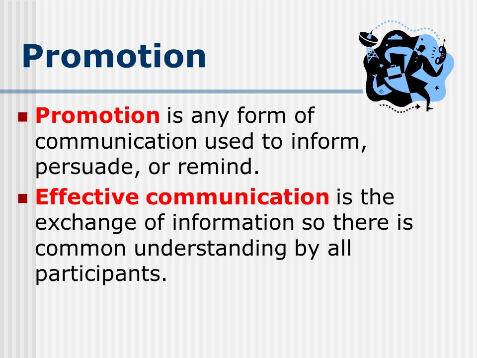 Promotion Promotion is any form of communication used to inform, persuade, or remind.