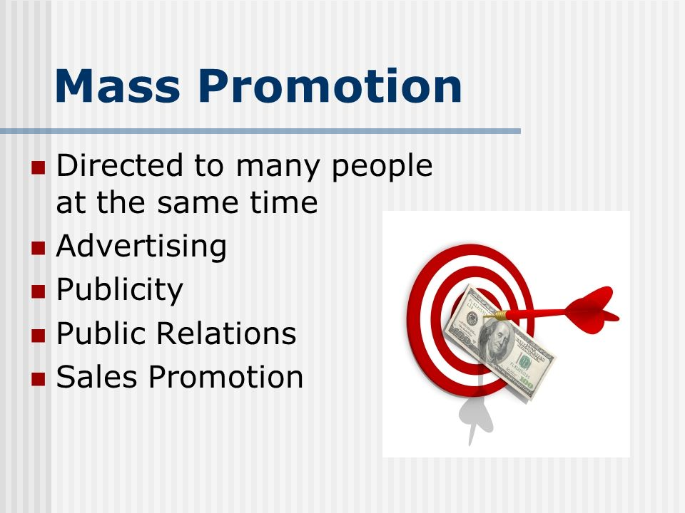 Mass Promotion Directed to many people at the same time Advertising
