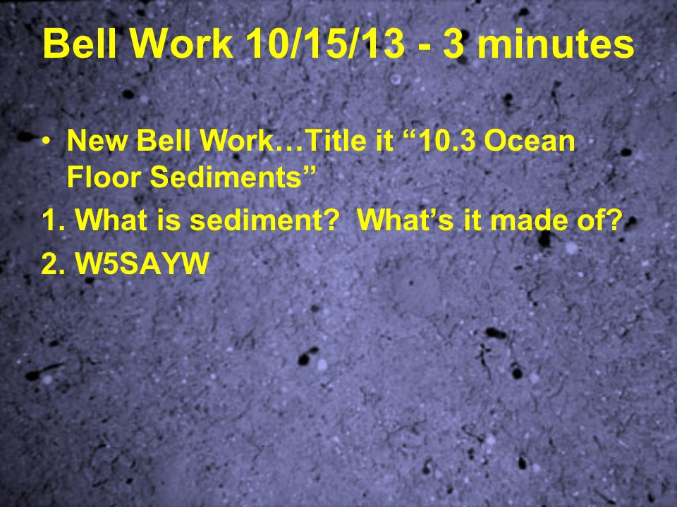 Bell Work / minutes What are 4 ways sediments get into the ocean ...