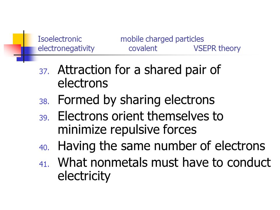 Attraction for a shared pair of electrons Formed by sharing electrons