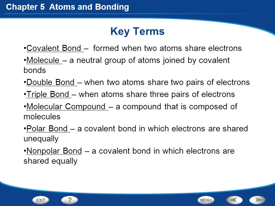 Key Terms Covalent Bond – formed when two atoms share electrons