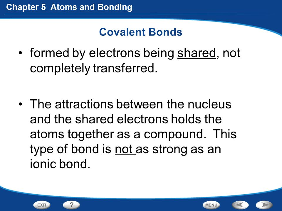 formed by electrons being shared, not completely transferred.