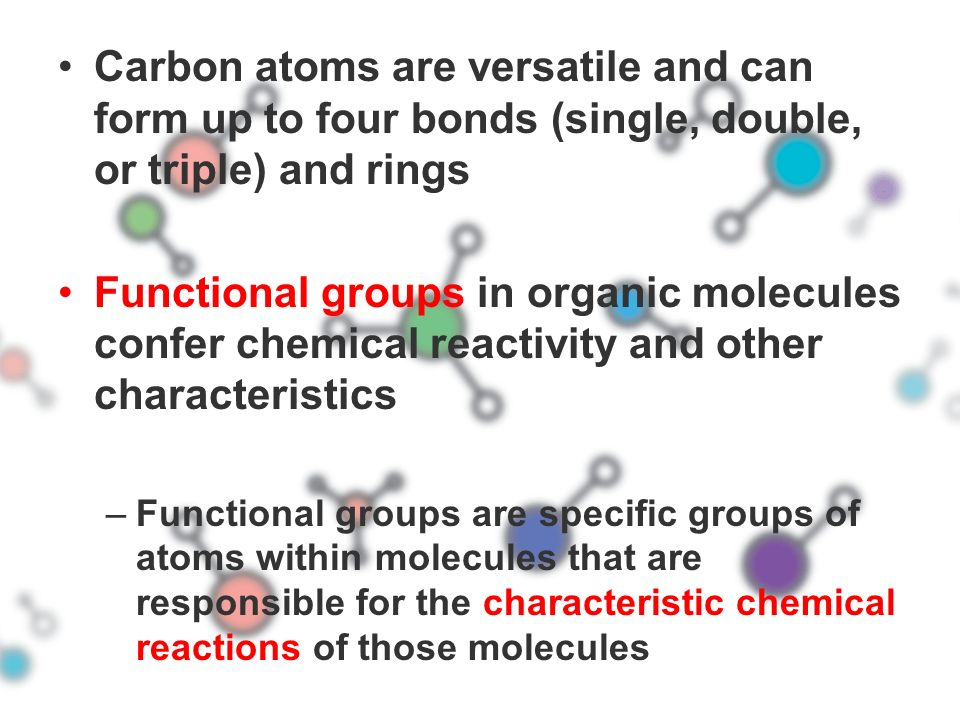 Carbon atoms are versatile and can form up to four bonds (single, double, or triple) and rings