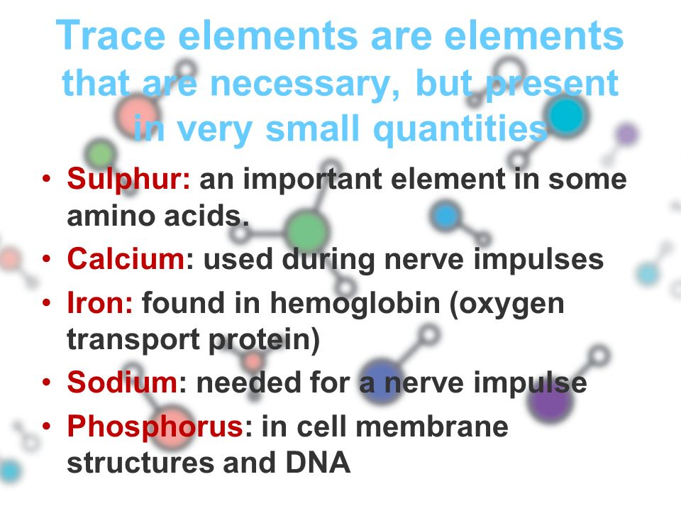 Trace elements are elements that are necessary, but present in very small quantities