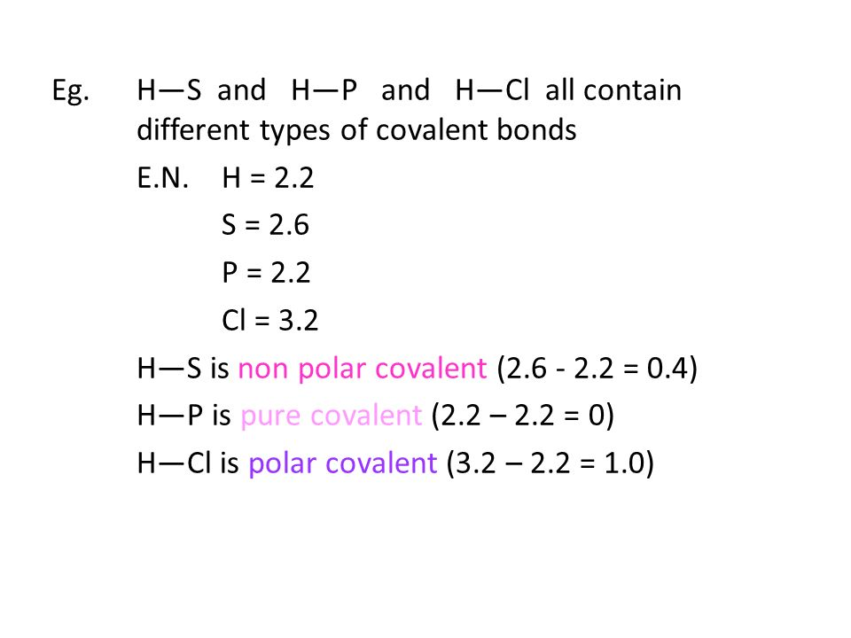 Eg. H—S and H—P and H—Cl all contain different types of covalent bonds E.N.