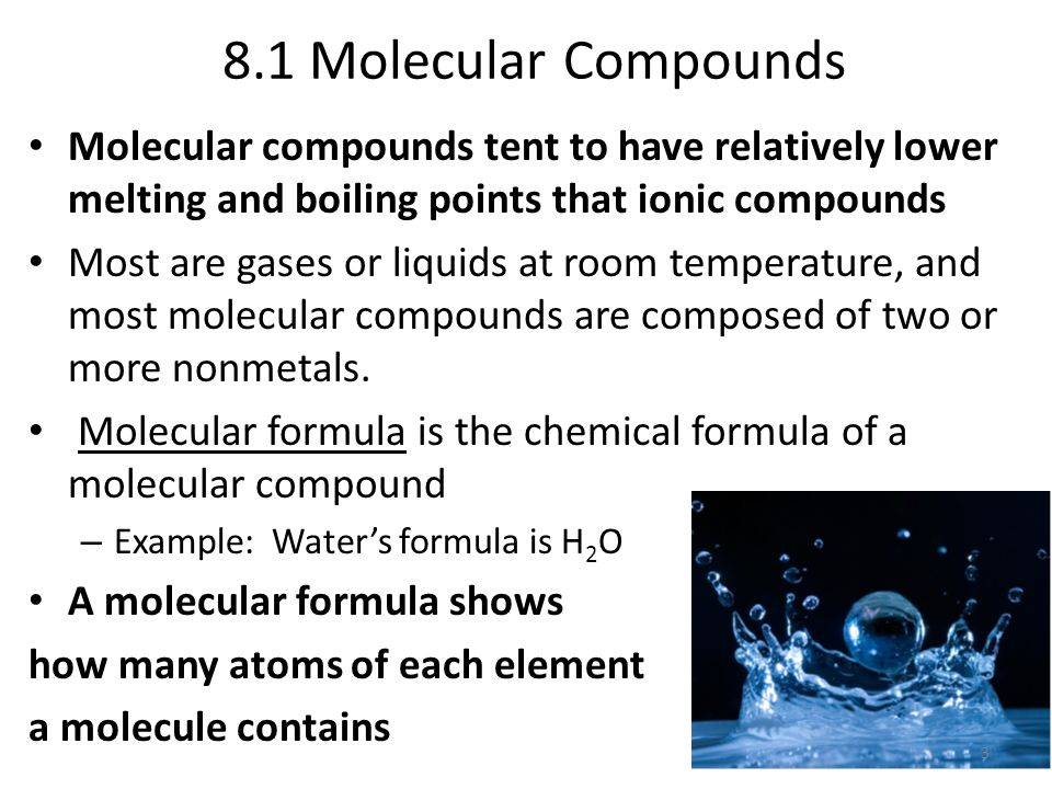 8.1 Molecular Compounds Molecular compounds tent to have relatively lower melting and boiling points that ionic compounds.