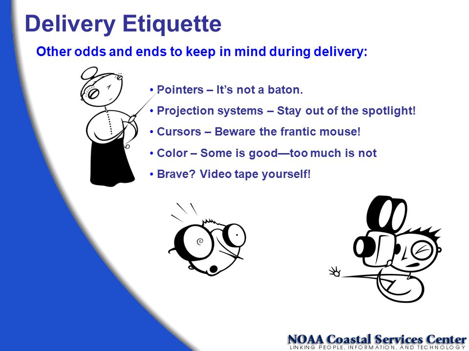 Delivery Etiquette Other odds and ends to keep in mind during delivery: Pointers – It's not a baton.