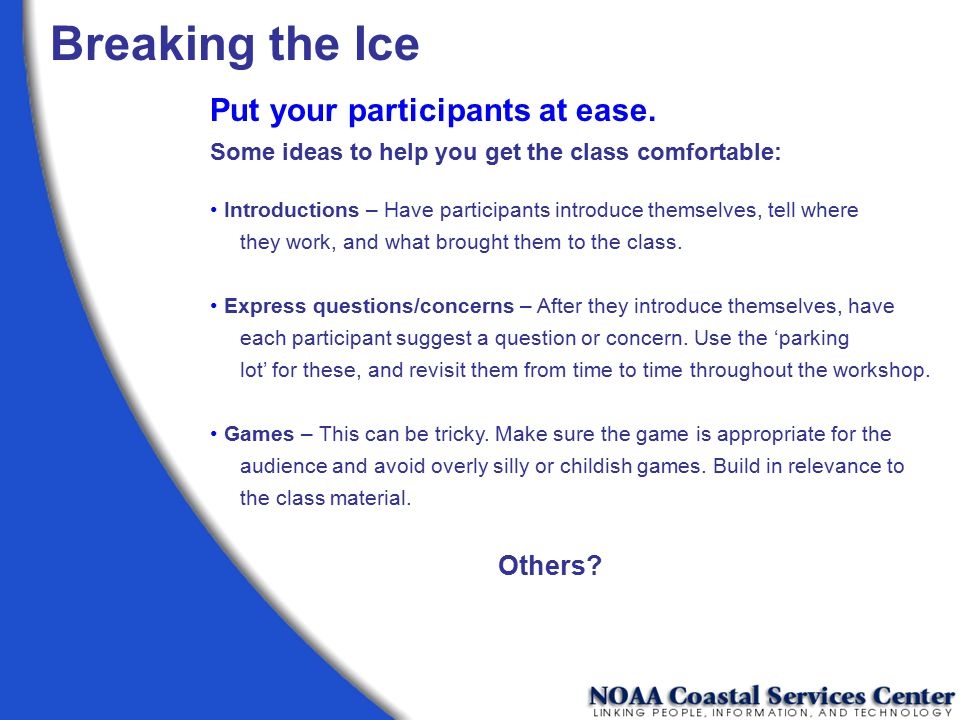 Breaking the Ice Put your participants at ease.
