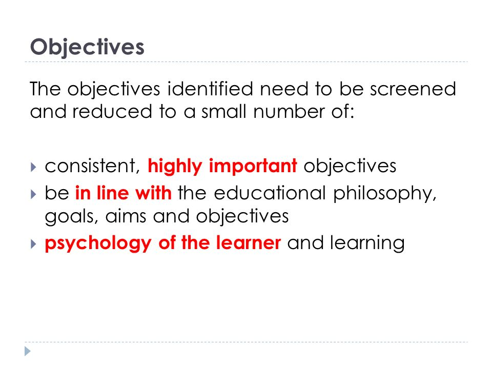Objectives The objectives identified need to be screened and reduced to a small number of: consistent, highly important objectives.