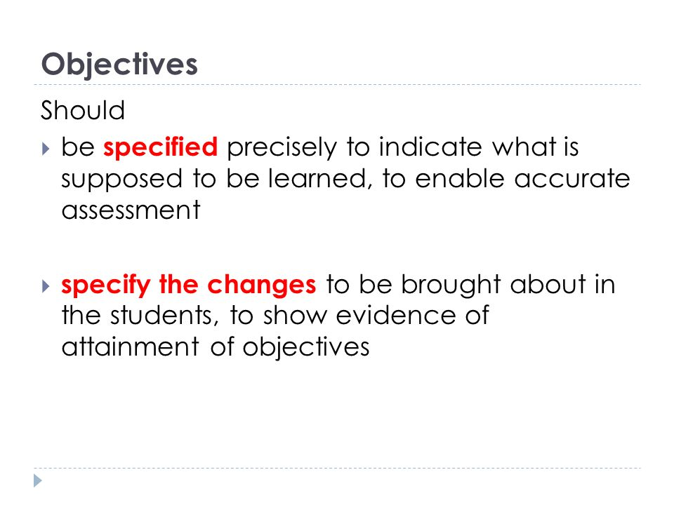 Objectives Should. be specified precisely to indicate what is supposed to be learned, to enable accurate assessment.
