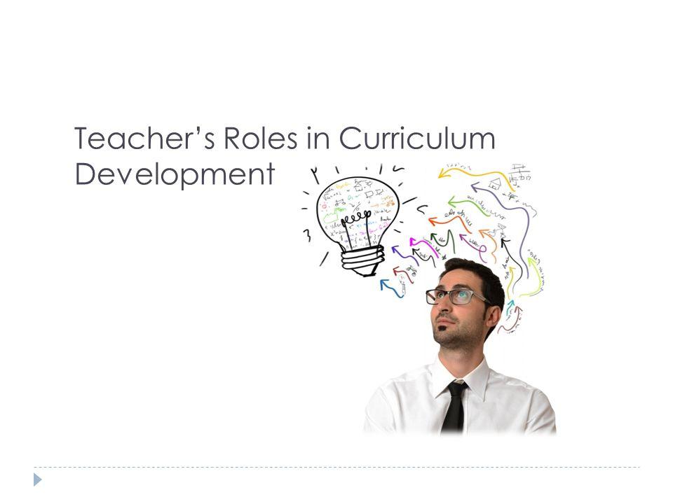 Teacher's Roles in Curriculum Development